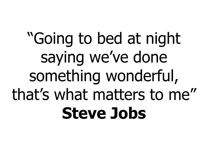 """""""Going to bed at night saying we've done something wonderful,"""