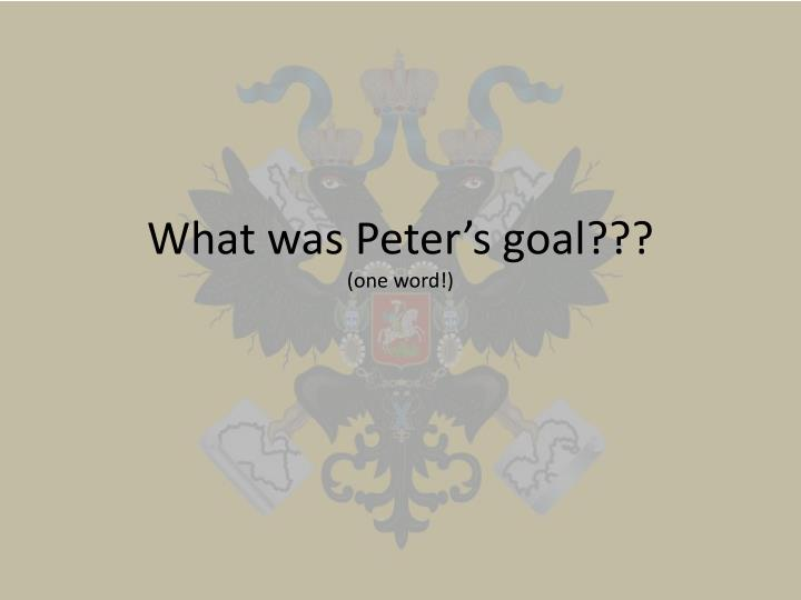 What was Peter's goal???