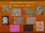 places where texture is in on your home