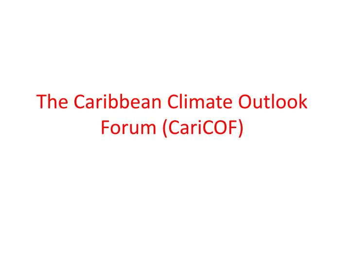 The Caribbean Climate Outlook Forum (