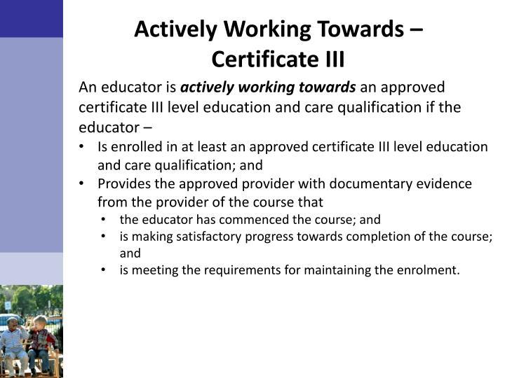 Actively Working Towards – Certificate III