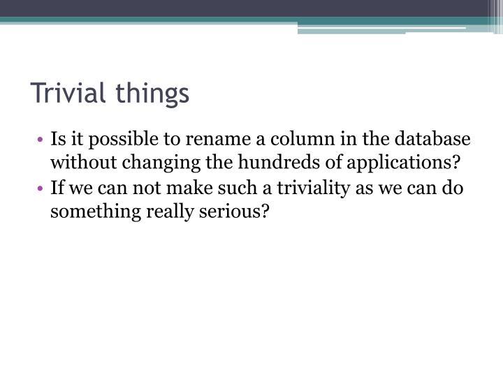 Trivial things