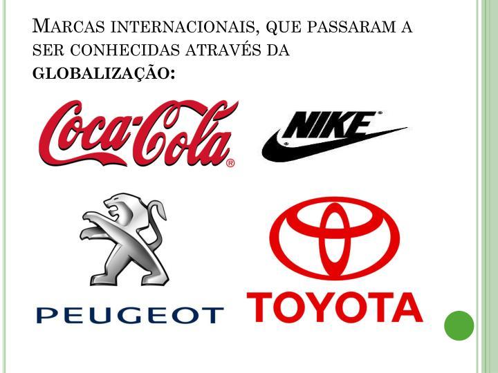 Marcas internacionais, que passaram a ser conhecidas através da