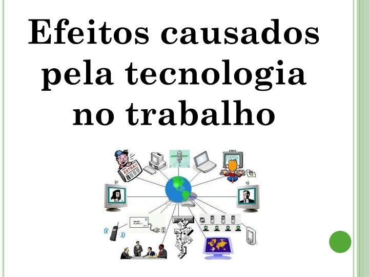 Efeitos causados pela tecnologia no trabalho