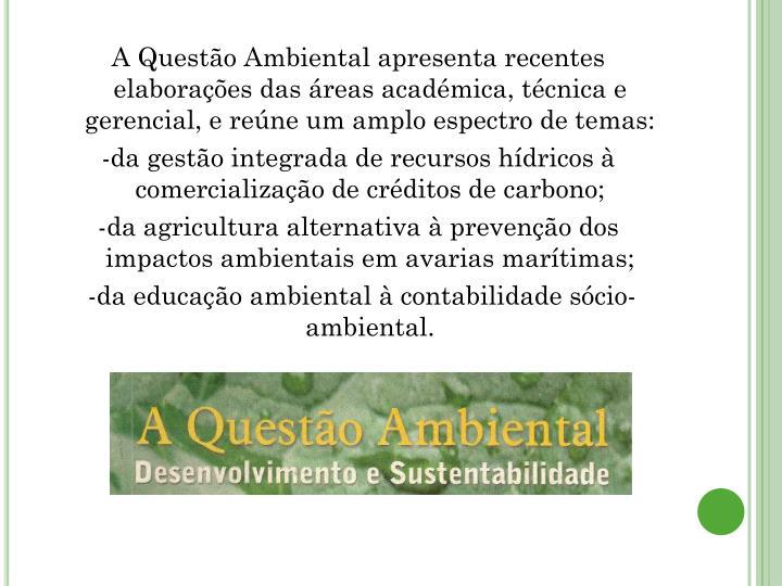 A Questão Ambiental apresenta recentes elaborações das áreas académica, técnica e