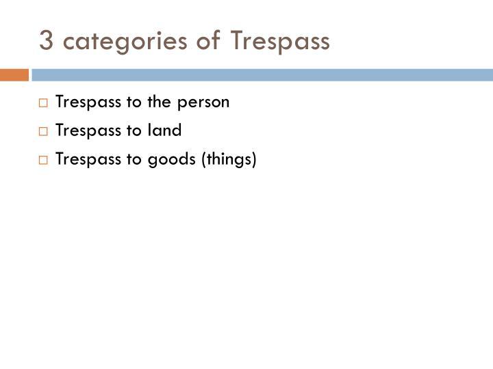 3 categories of Trespass
