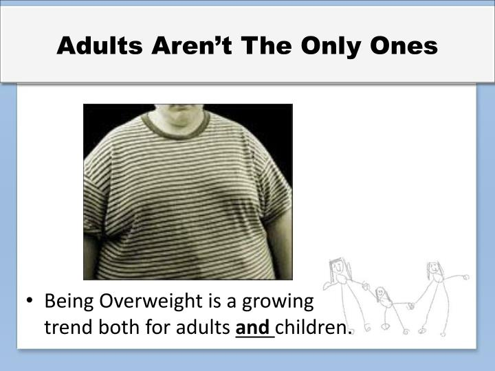Adults Aren't The Only Ones