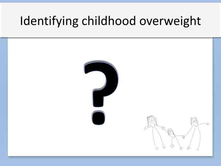 Identifying childhood overweight