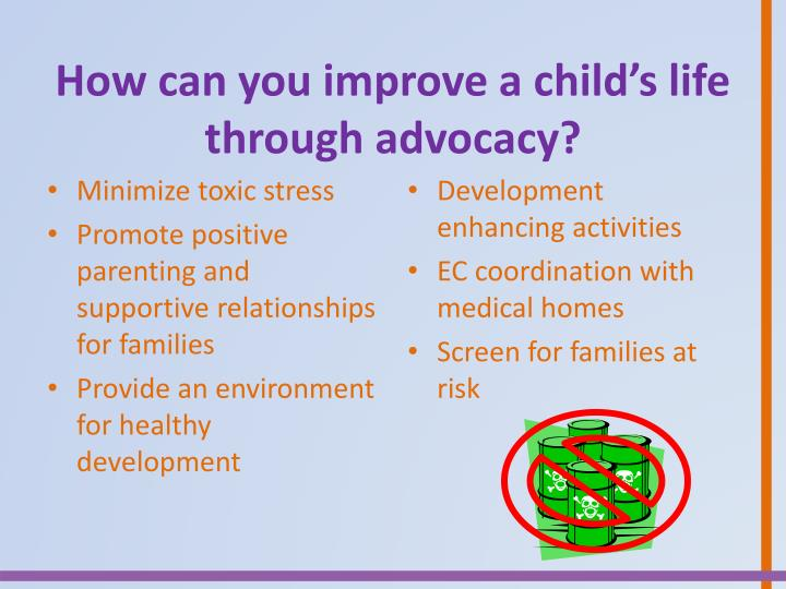 How can you improve a child's life through advocacy?