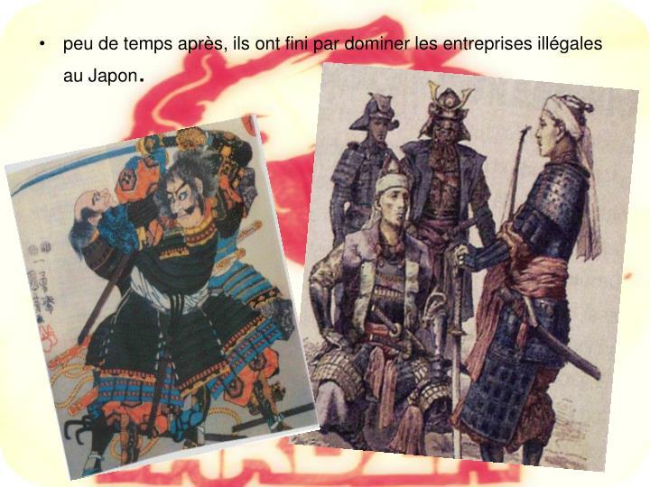 peu de temps après, ils ont fini par dominer les entreprises illégales au Japon