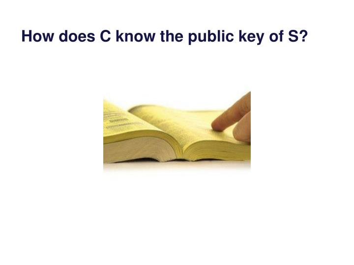 How does C know the public key of S?