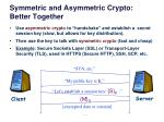 symmetric and asymmetric crypto better together