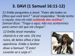 3 davi 1 samuel 16 11 12