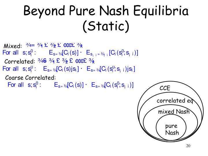Beyond Pure Nash