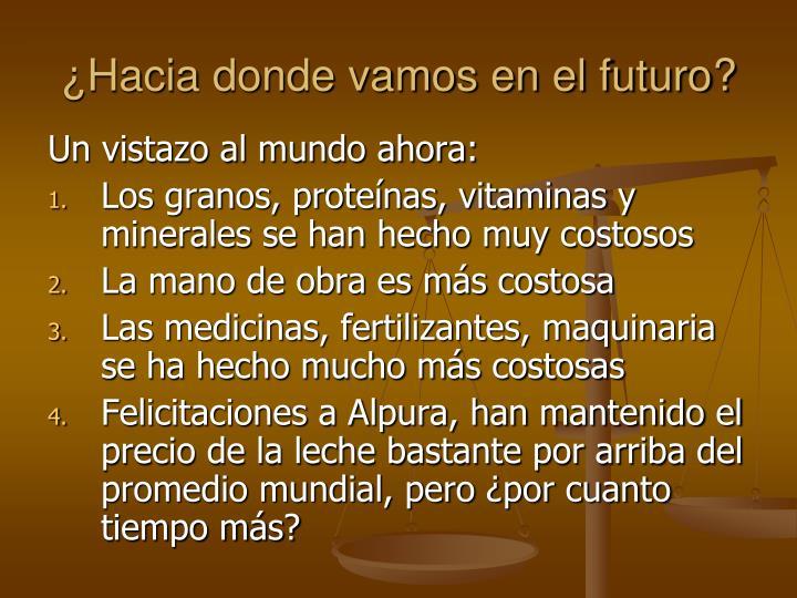 ¿Hacia donde vamos en el futuro?