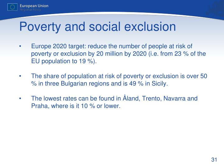 Europe 2020 target: reduce the number of people at risk of poverty or exclusion by 20 million by 2020 (i.e. from 23 % of the EU population to 19 %).