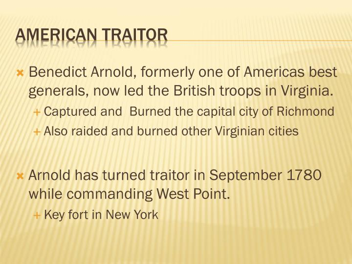 Benedict Arnold, formerly one of Americas best generals, now led the British troops in Virginia.