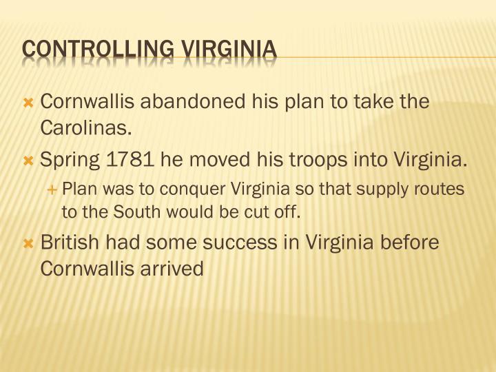 Cornwallis abandoned his plan to take the Carolinas.