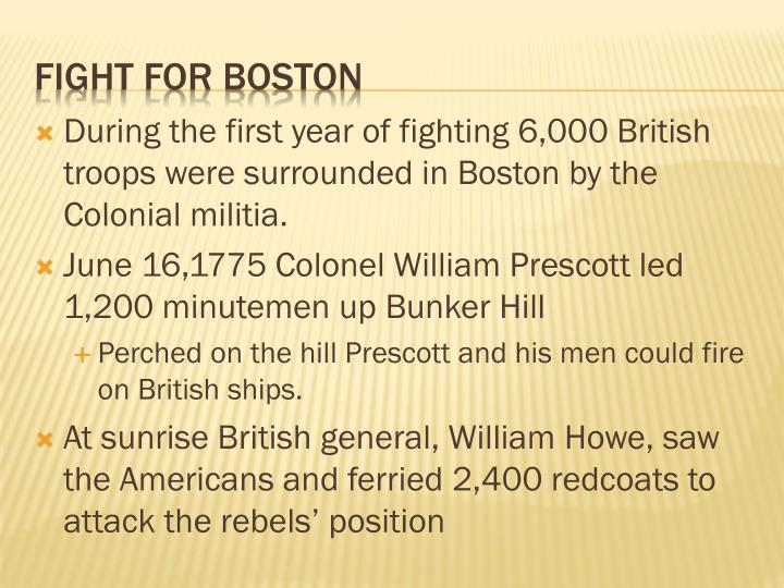 During the first year of fighting 6,000 British troops were surrounded in Boston by the Colonial militia.