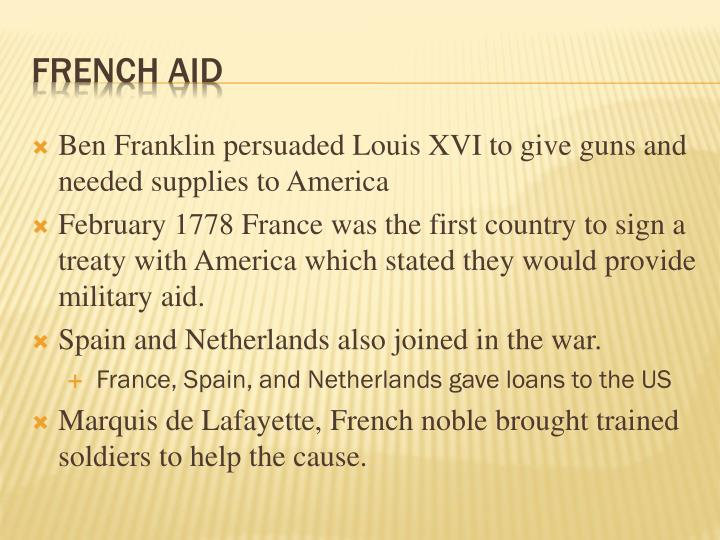 Ben Franklin persuaded Louis XVI to give guns and needed supplies to America