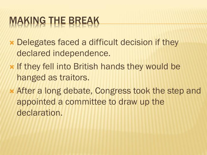 Delegates faced a difficult decision if they declared independence.
