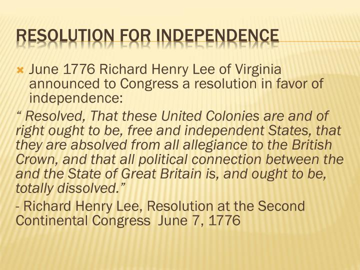 June 1776 Richard Henry Lee of Virginia announced to Congress a resolution in favor of independence: