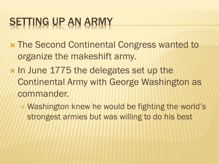 The Second Continental Congress wanted to organize the makeshift army.