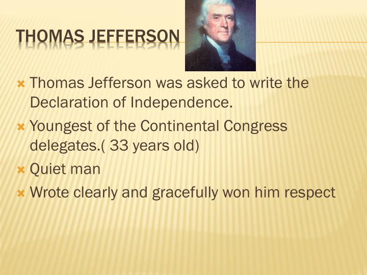 Thomas Jefferson was asked to write the Declaration of Independence.