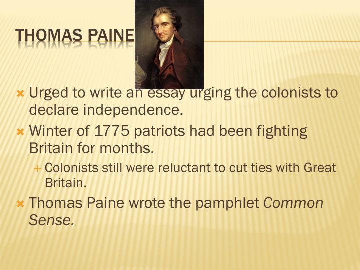 Urged to write an essay urging the colonists to declare independence.