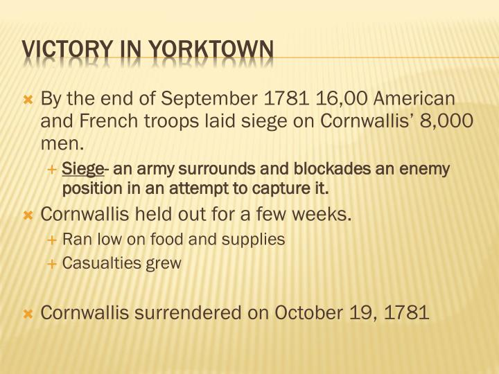 By the end of September 1781 16,00 American and French troops laid siege on Cornwallis' 8,000 men.
