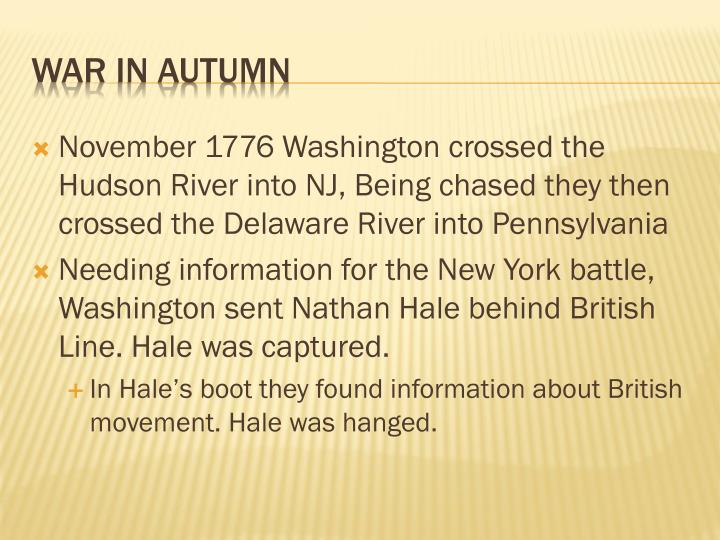 November 1776 Washington crossed the Hudson River into NJ, Being chased they then crossed the Delaware River into Pennsylvania