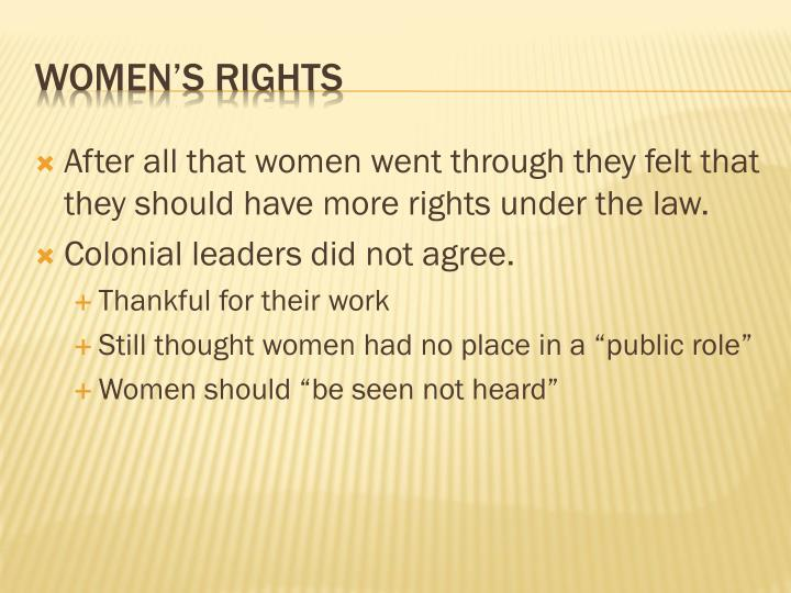 After all that women went through they felt that they should have more rights under the law.