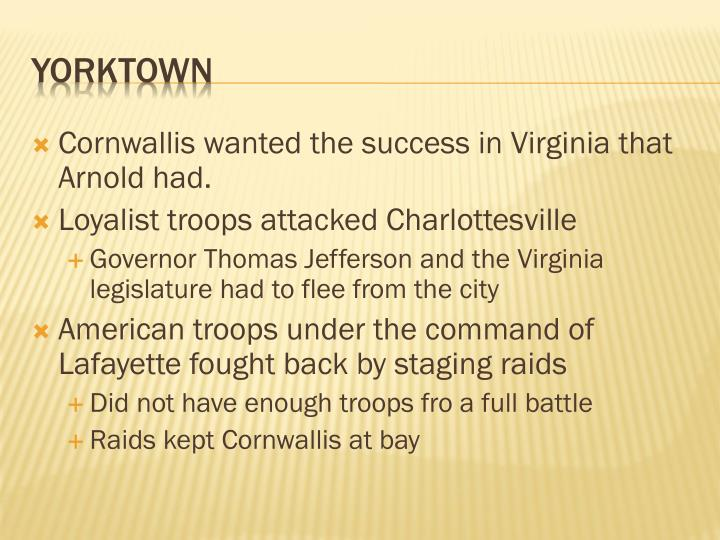 Cornwallis wanted the success in Virginia that Arnold had.