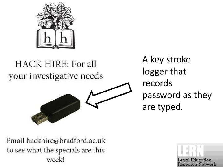 A key stroke logger that records password as they are typed.