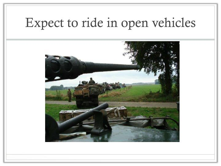 Expect to ride in open vehicles