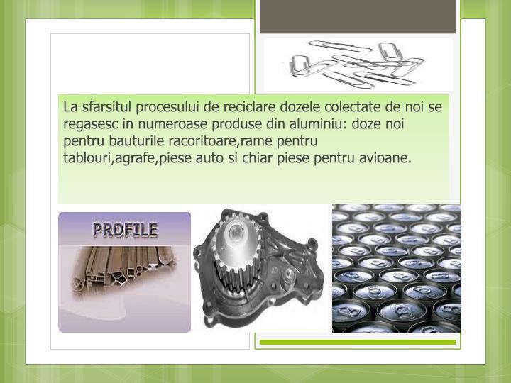 La sfarsitul procesului de reciclare dozele colectate de noi se regasesc in numeroase produse din