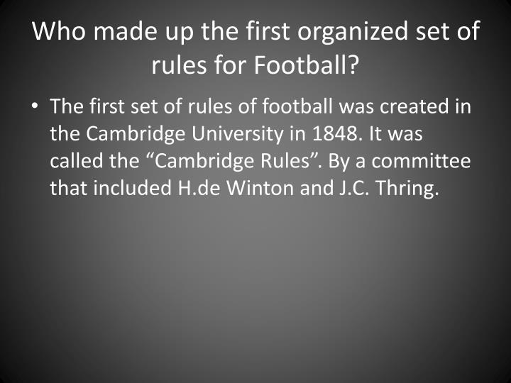 Who made up the first organized set of rules for football