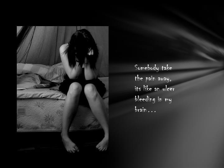 Somebody take the pain away, its like an ulcer bleeding in my brain…