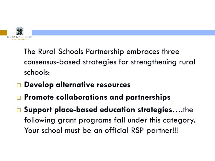 The Rural Schools Partnership embraces three consensus-based strategies for strengthening rural ...
