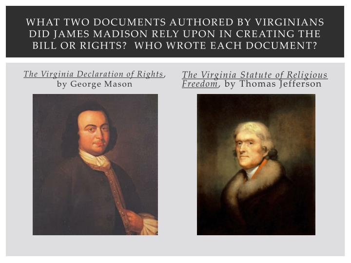 What two documents authored by Virginians did James Madison rely upon in creating the bill or rights?  Who wrote each document?