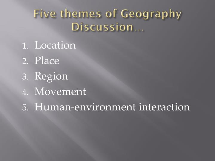 Five themes of Geography Discussion…