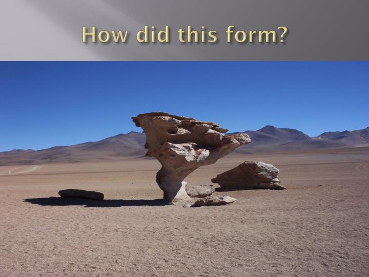 How did this form?