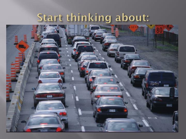 Start thinking about: