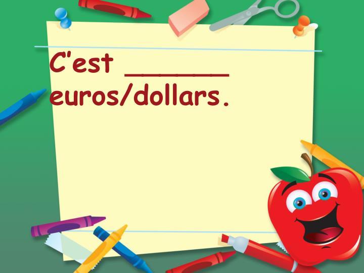 C'est ______ euros/dollars.