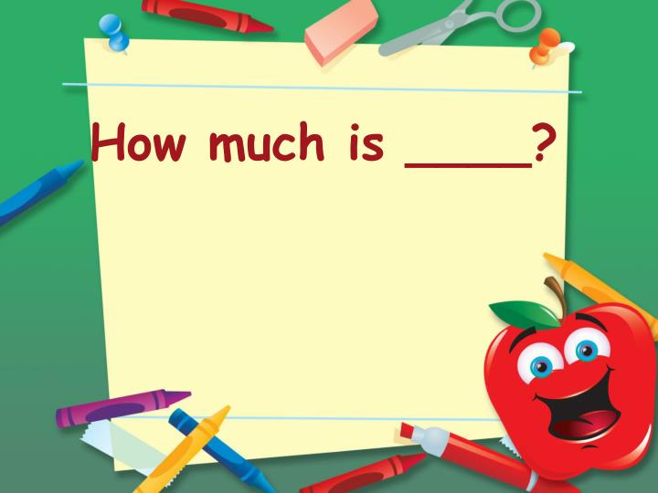 How much is ____?