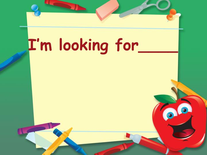 I'm looking for____