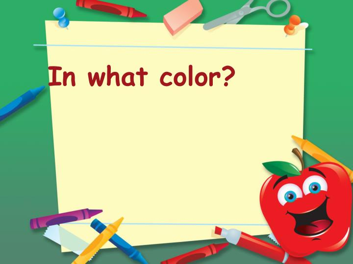 In what color?