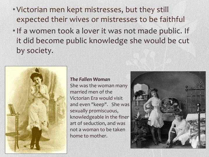 Victorian men kept mistresses, but they still expected their wives or mistresses to be faithful