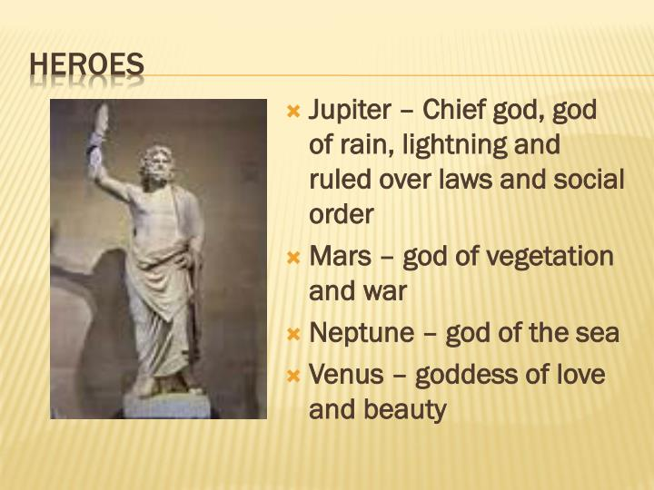 Jupiter – Chief god, god of rain, lightning and ruled over laws and social order