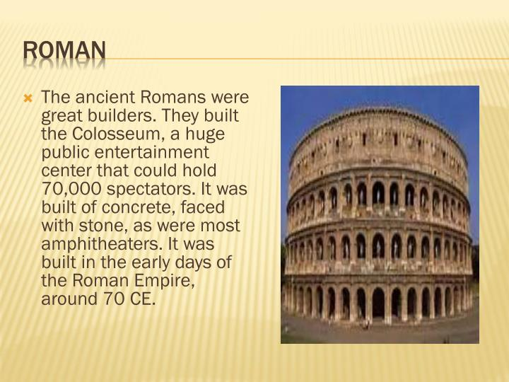 The ancient Romans were great builders.